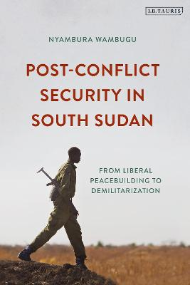 Post-Conflict Security in South Sudan by Nyambura Wambugu