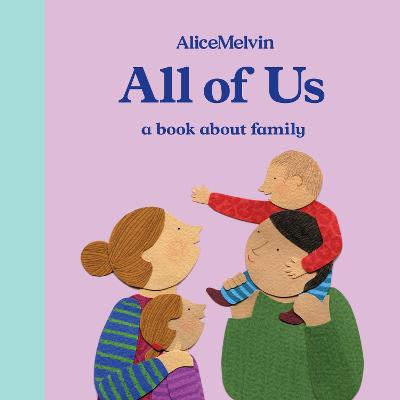All of Us: A Book About Family by Alice Melvin