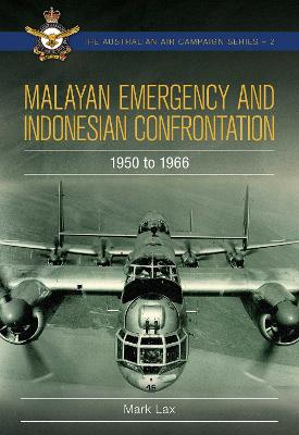 Malayan Emergency and Indonesian Confrontation: 1950-1966 by Mark Lax