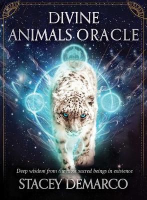 Divine Animals Oracle: Deep wisdom from the most sacred beings in existence by Stacey Demarco