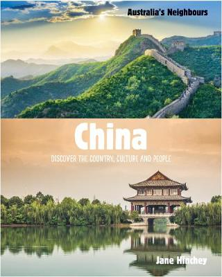 Australia's Neighbours: China: Discover the Country, Culture and People by Jane Hinchey