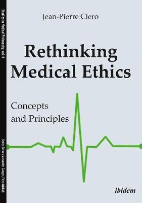 Rethinking Medical Ethics - Concepts and Principles by Jean-pierre Clero