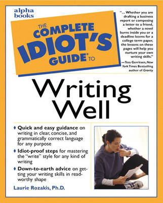 Complete Idiot's Guide to Writing Well by Laurie Rozakis