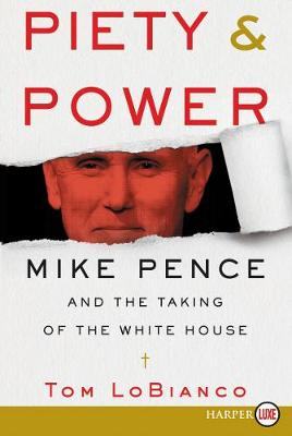Piety & Power: Mike Pence and the Taking of the White House [Large Print] by Tom LoBianco