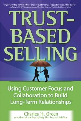 Trust-Based Selling by Charles W. Green