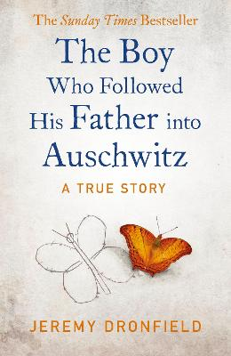 The Boy Who Followed His Father into Auschwitz: The Number One Sunday Times Bestseller by Jeremy Dronfield