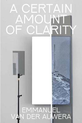 Emmanuel Van der Auwera: A Certain Amount of Clarity book