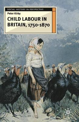 Child Labour in Britain, 1750-1870 by Peter Kirby