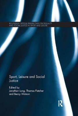 Sport, Leisure and Social Justice by Jonathan Long