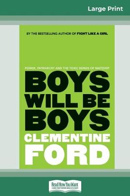 Boys Will Be Boys: Power, patriarchy and the toxic bonds of mateship (16pt Large Print Edition) by Clementine Ford