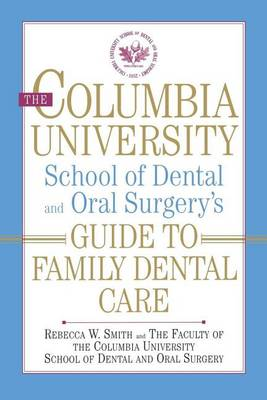The Columbia University School of Dental and Oral Surgery's Guide to Family Dental Care by Rebecca W Smith