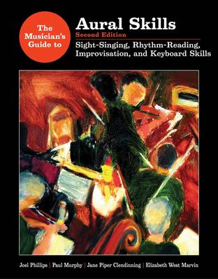 The Musician's Guide to Aural Skills: Sight-Singing, Rhythm-Reading, Improvisation, and Keyboard Skills by Joel Phillips