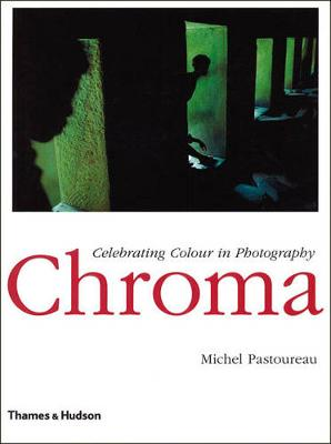 Chroma: Celebrating Colour in Photography by Michel Pastoureau