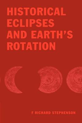 Historical Eclipses and Earth's Rotation by F. Richard Stephenson