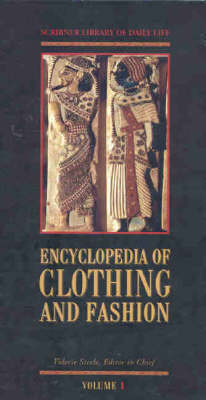 Encyclopedia of Clothing and Fashion: Scribner Library of Daily Life by Valerie Steele