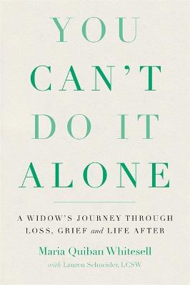 You Can't Do It Alone: A Widow's Journey Through Loss, Grief and Life After by Lauren Schneider, LCSW