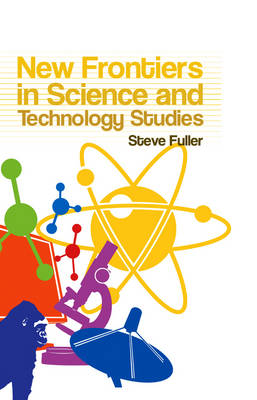 New Frontiers in Science and Technology Studies by Steve Fuller