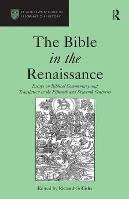 The Bible in the Renaissance by Richard Griffiths, O.B.E.