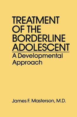 Treatment Of The Borderline Adolescent by James F. Masterson, M.D.