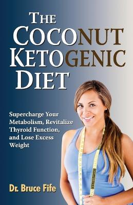 The Coconut Ketogenic Diet by Bruce Fife