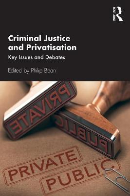 Criminal Justice and Privatisation: Key Issues and Debates book