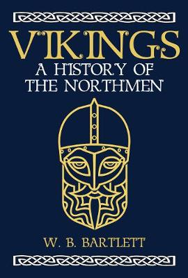 Vikings: A History of the Northmen by W. B. Bartlett