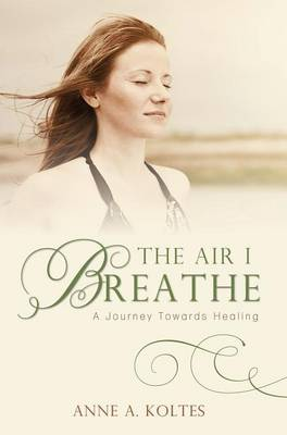 The Air I Breathe by Anne a Koltes