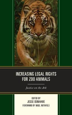 Increasing Legal Rights for Zoo Animals: Justice on the Ark by Jesse Donahue