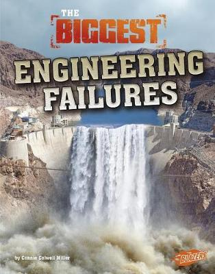 The Biggest Engineering Failures by Connie Colwell Miller