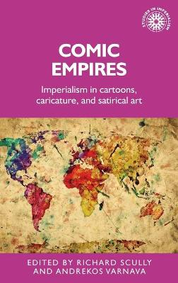 Comic Empires: Imperialism in Cartoons, Caricature, and Satirical Art by Richard Scully