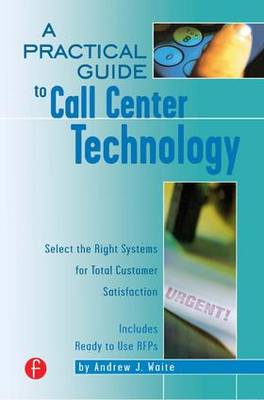 A Practical Guide to Call Center Technology by Andrew Waite