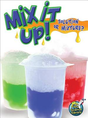 Mix It Up! Solution or Mixture? by Tracy Nelson Maurer