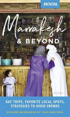 Moon Marrakesh & Beyond (First Edition): Day Trips, Local Spots, Strategies to Avoid Crowds by Lucas Peters