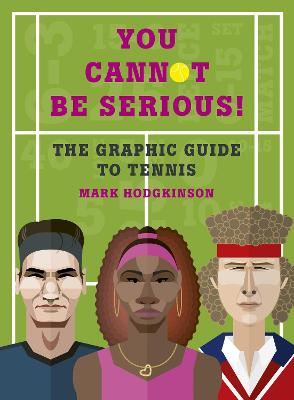 You Cannot Be Serious! The Graphic Guide to Tennis by Mark Hodgkinson