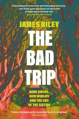 The Bad Trip: Dark Omens, New Worlds and the End of the Sixties by James Riley
