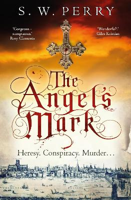 The Angel's Mark: A gripping tale of espionage and murder in Elizabethan London by S. W. Perry
