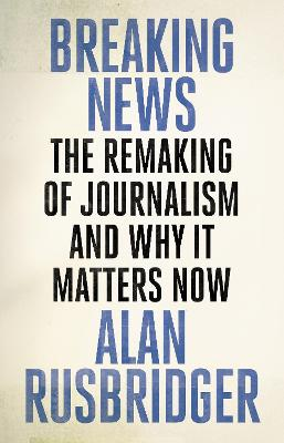 Breaking News by Alan Rusbridger