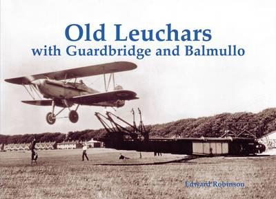 Old Leuchars with Guardbridge and Balmullo by Edward Robinson