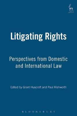 Litigating Rights: Perspectives from Domestic and International Law by Grant Huscroft
