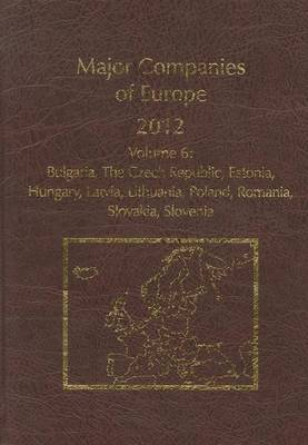 Major Companies of Europe, Volume 6: Bulgaria, Czech Republic, Estonia, Hungary, Latvia, Lithuania, Poland, Romania, Slovakia, Slovenia by David J Smith