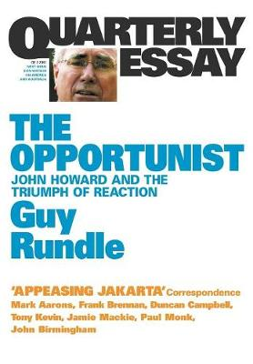 Opportunist: John Howard and the Triumph of Reaction: Quarterly Essay 3 by Guy Rundle