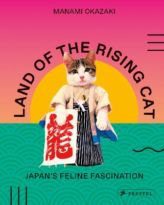 Land of the Rising Cat: Japan's Feline Fascination by Manami Okazaki