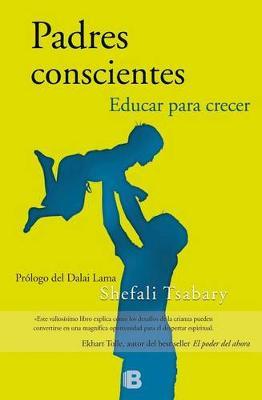 Padres Conscientes/ The Conscious Parent by Dr Shefali Tsabary