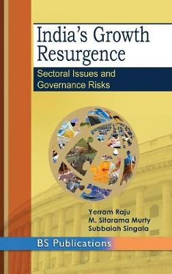 India's Growth Resurgence: Sectoral Issues and Governance Risks by B Yerram Raju