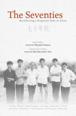 The Seventies: Recollecting a Forgotten Time in China by Theodore Huters