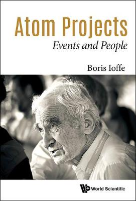 Atom Projects: Events And People by Boris Lazarevich Ioffe