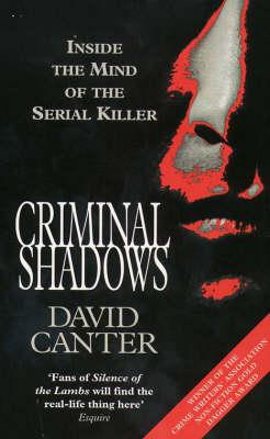 Criminal Shadows: Inside the Mind of the Serial Killer by David V. Canter