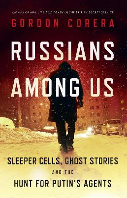 Russians Among Us: Sleeper Cells, Ghost Stories and the Hunt for Putin's Agents book