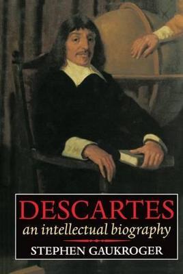 Descartes: An Intellectual Biography by Stephen Gaukroger