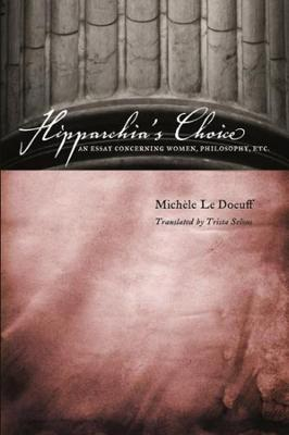 Hipparchia's Choice: An Essay Concerning Women, Philosophy, etc. by Michele Le Doeuff